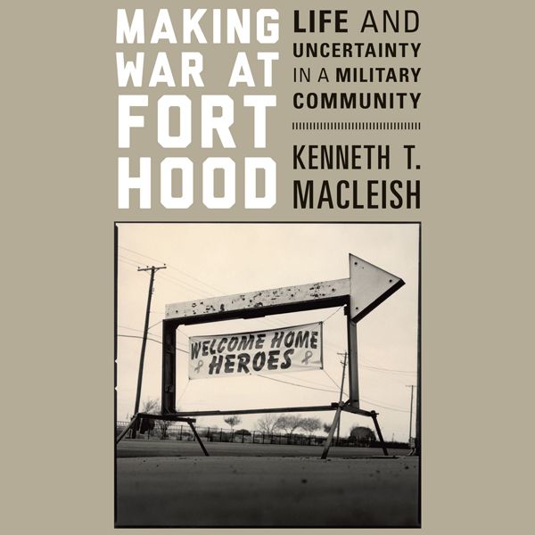 Making War at Fort Hood: Life and Uncertainty i...