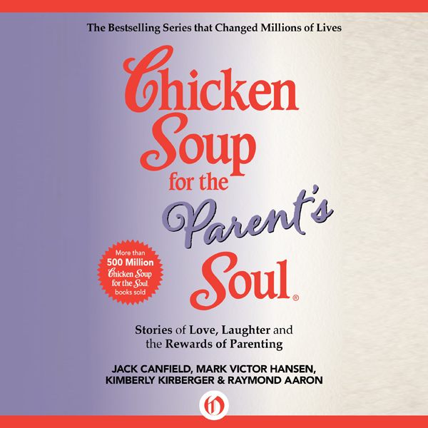 Chicken Soup for the Parent´s Soul: Stories of ...