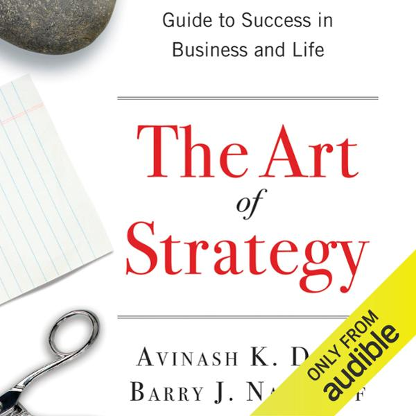 The Art of Strategy: A Game Theorist´s Guide to...