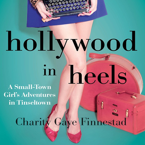Hollywood in Heels: A Small-Town Girl´s Adventu...