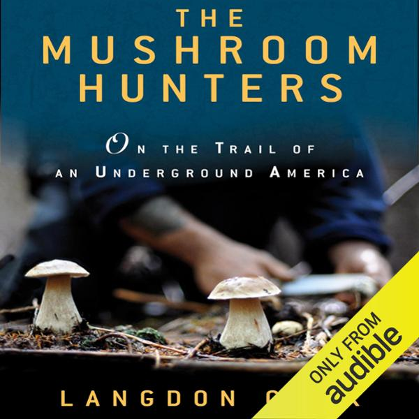 The Mushroom Hunters: On the Trail of an Underg...