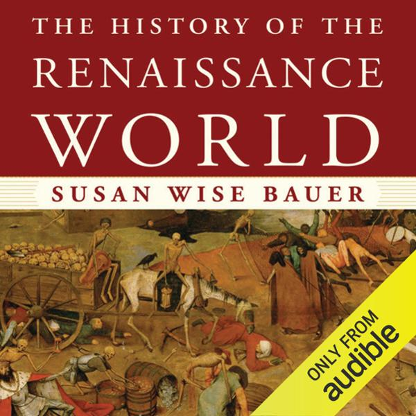 The History of the Renaissance World: From the ...