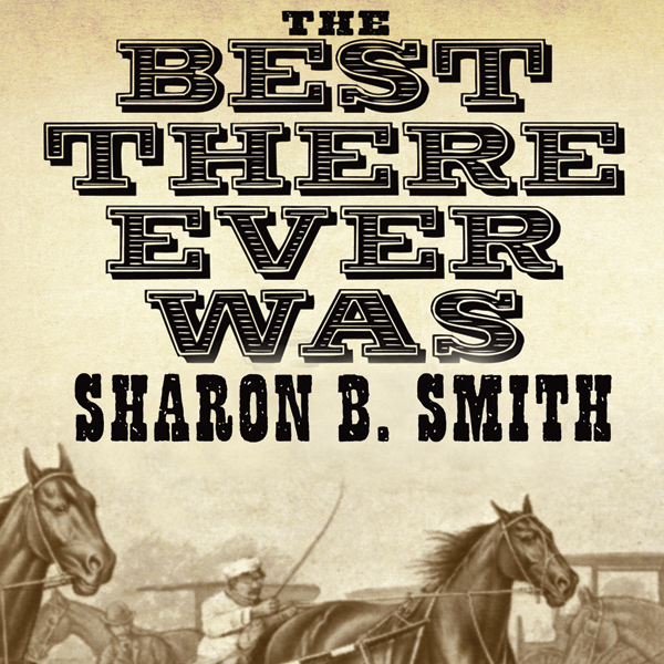The Best There Ever Was: Dan Patch and the Dawn...