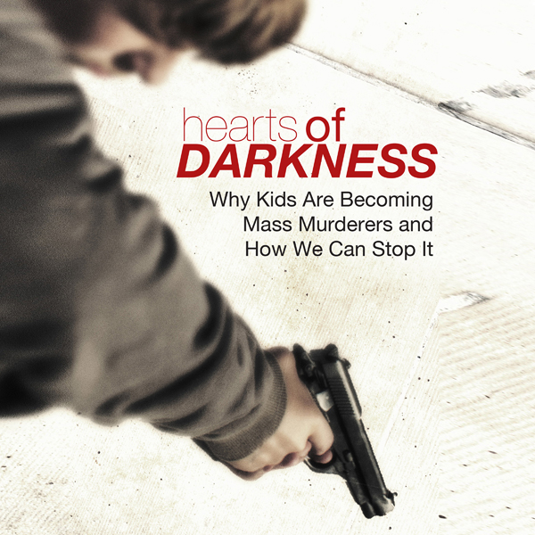 Hearts of Darkness: Why Kids Are Becoming Mass ...