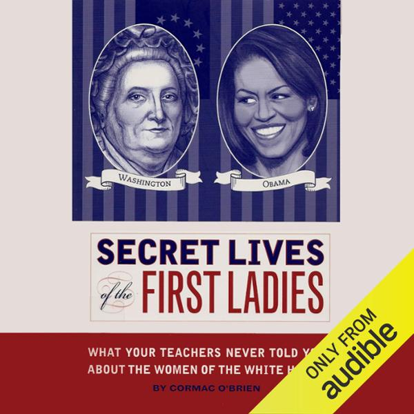 Secret Lives of the First Ladies: What Your Tea...