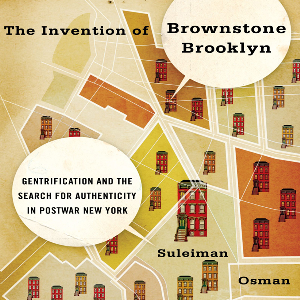 The Invention of Brownstone Brooklyn: Gentrific...