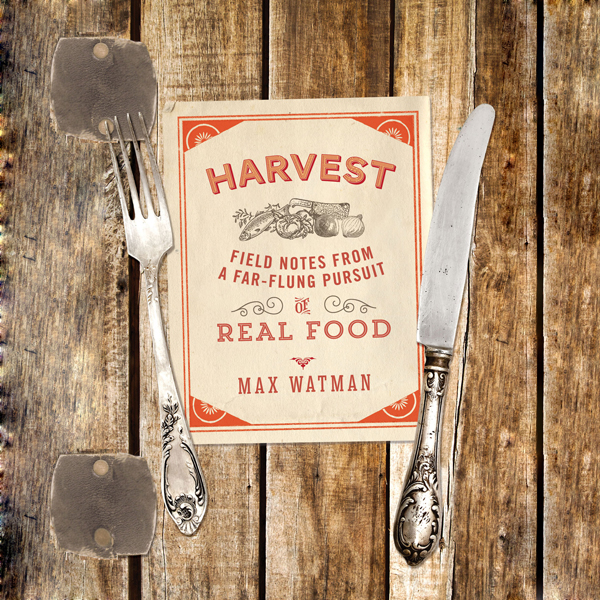 Harvest: Field Notes from a Far-Flung Pursuit o...