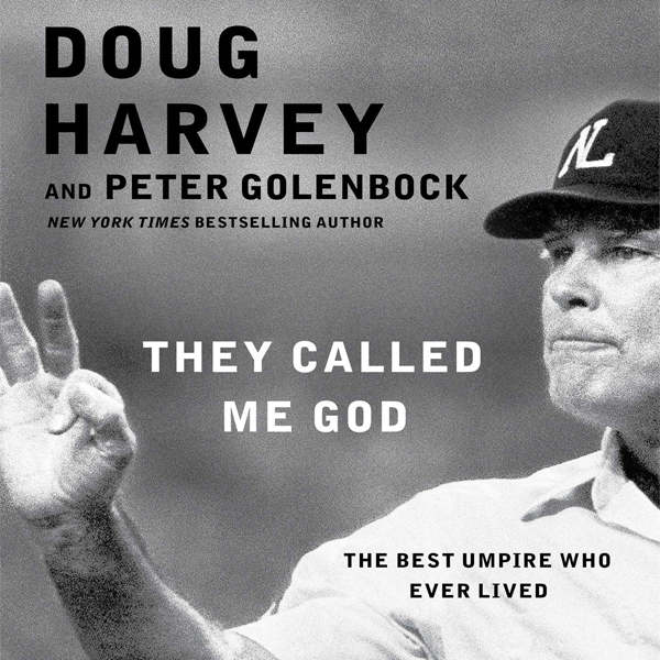 They Called Me God: The Best Umpire Who Ever Li...