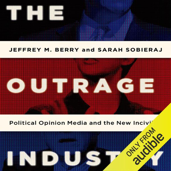 The Outrage Industry: Political Opinion Media a...