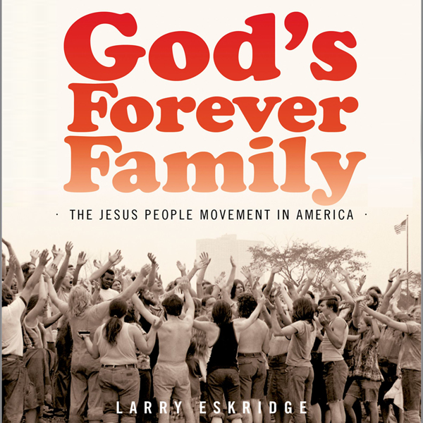 God´s Forever Family: The Jesus People Movement...
