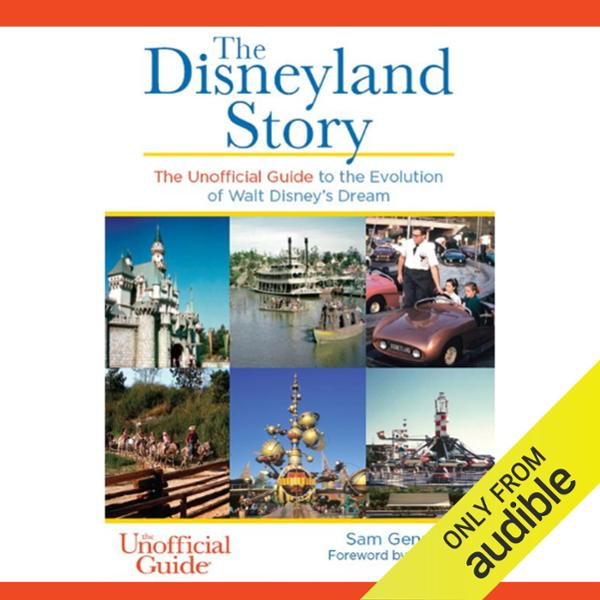 The Disneyland Story: The Unofficial Guide to t...