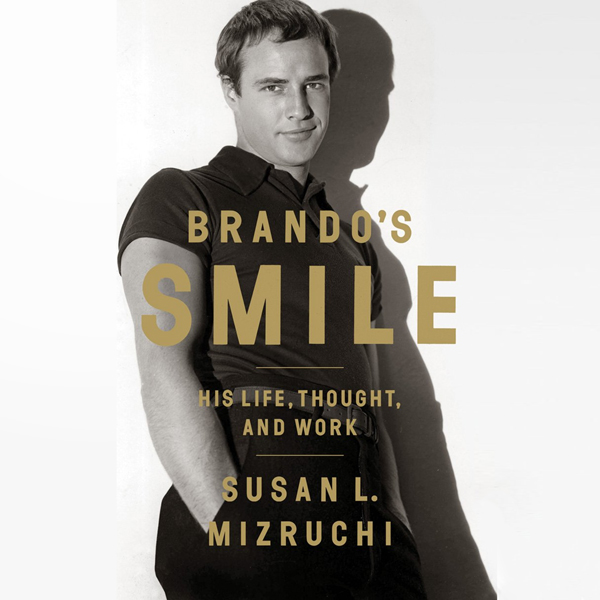 Brando´s Smile: His Life, Thought, and Work , H...
