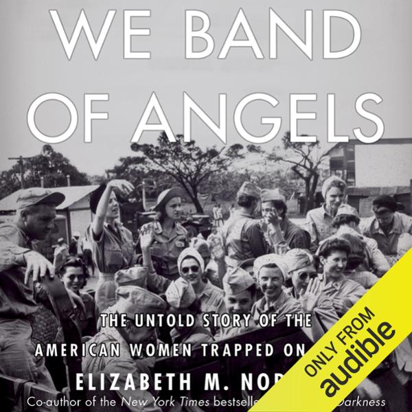 We Band of Angels: The Untold Story of the American Women Trapped on Bataan , Hörbuch, Digital, 1, 714min