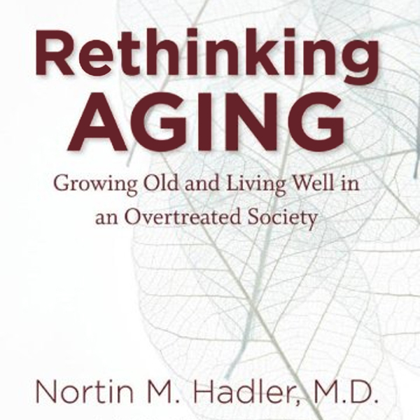 Rethinking Aging: Growing Old and Living Well i...