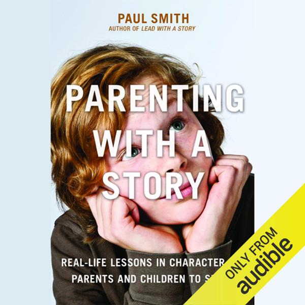 Parenting with a Story: Real-Life Lessons in Ch...