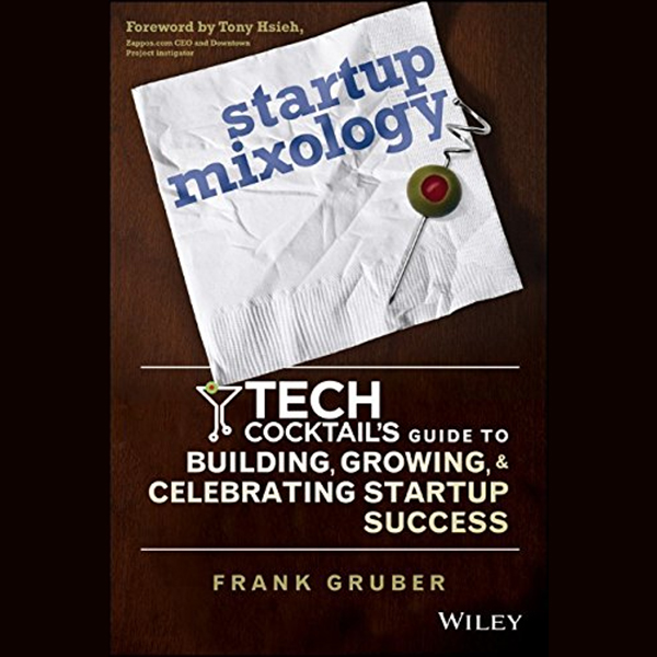 Startup Mixology: Tech Cocktail´s Guide to Building, Growing, and Celebrating Startup Success , Hörbuch, Digital, 1, 350min