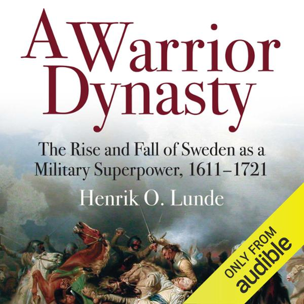 A Warrior Dynasty: The Rise and Fall of Sweden ...