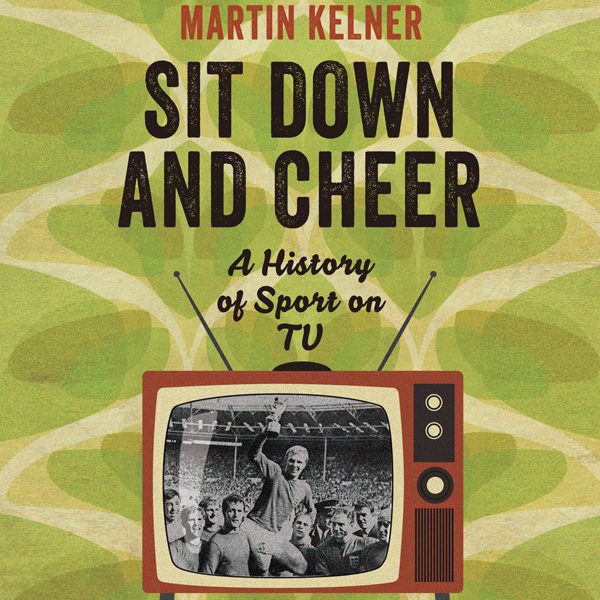 Sit Down and Cheer: A History of Sport on TV , ...