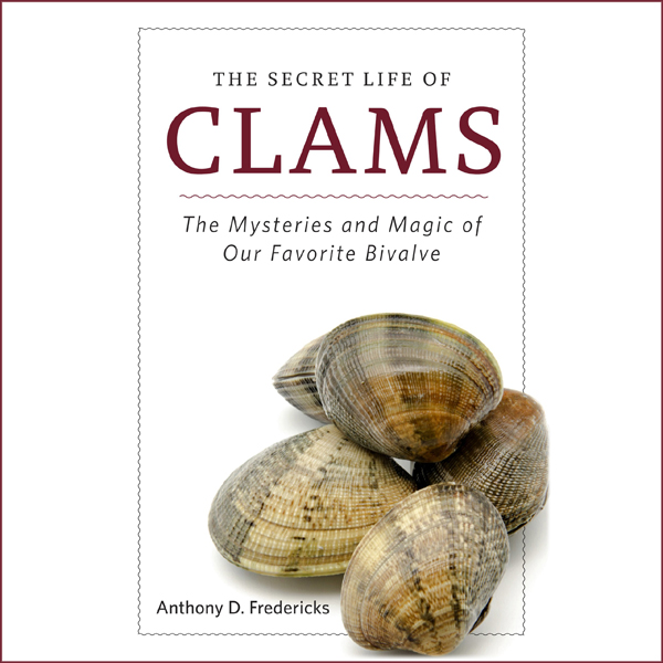 The Secret Life of Clams: The Mysteries and Mag...