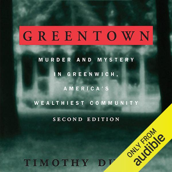 Greentown: Murder and Mystery in Greenwich, America´s Wealthiest Communiity , Hörbuch, Digital, 1, 670min