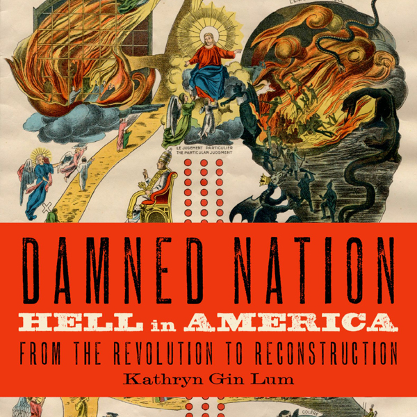 Damned Nation: Hell in America From the Revolut...