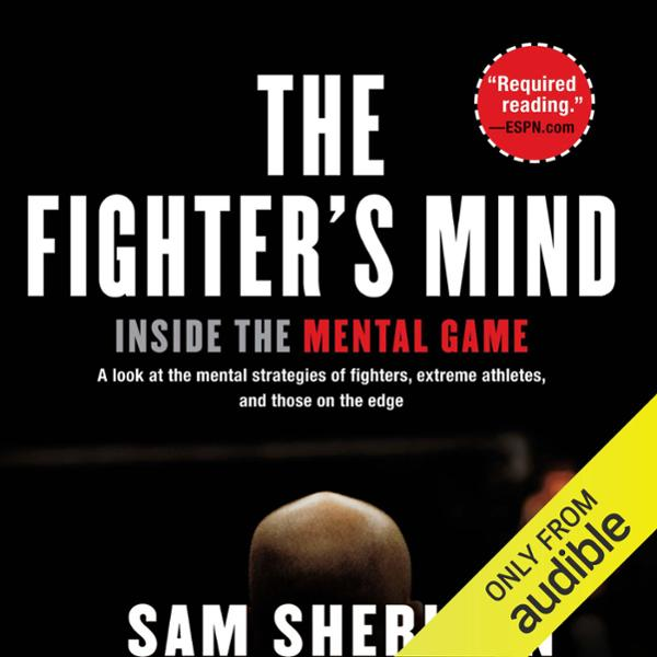 The Fighter´s Mind: Inside the Mental Game , Hörbuch, Digital, 1, 533min