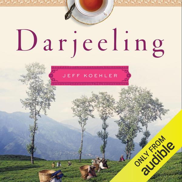 Darjeeling: The Colorful History and Precarious...