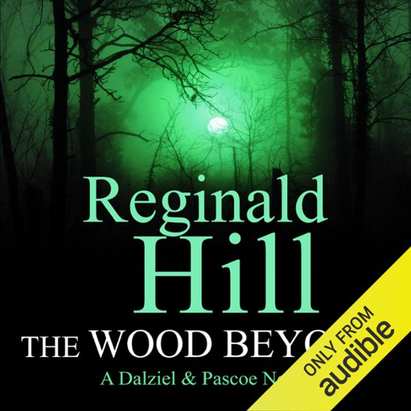 The Wood Beyond: Dalziel and Pascoe, Book 15 , ...