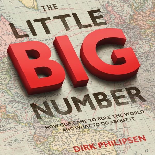 The Little Big Number: How GDP Came to Rule the...