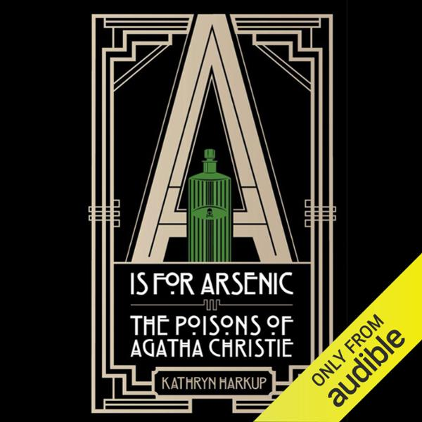 A Is for Arsenic: The Poisons of Agatha Christi...