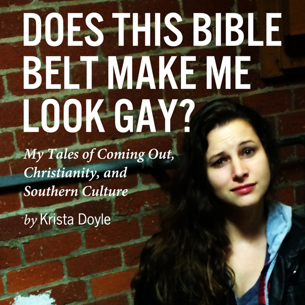 Does This Bible Belt Make Me Look Gay?: My Tale...