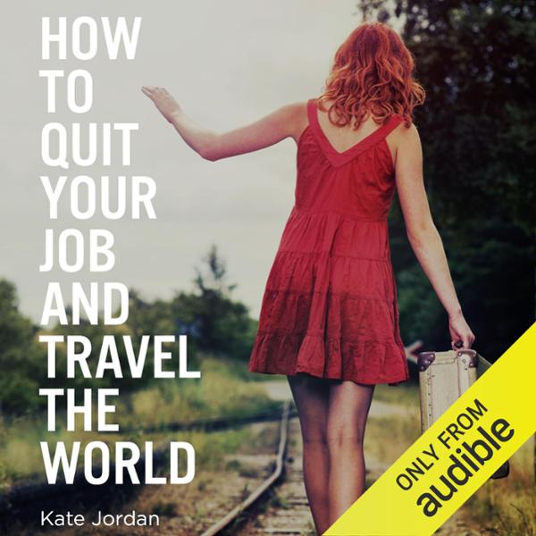 How to Quit Your Job and Travel the World , Hör...