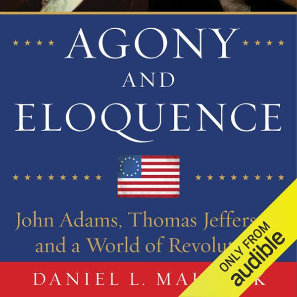 Agony and Eloquence: John Adams, Thomas Jefferson, and a World of Revolution , Hörbuch, Digital, 1, 892min