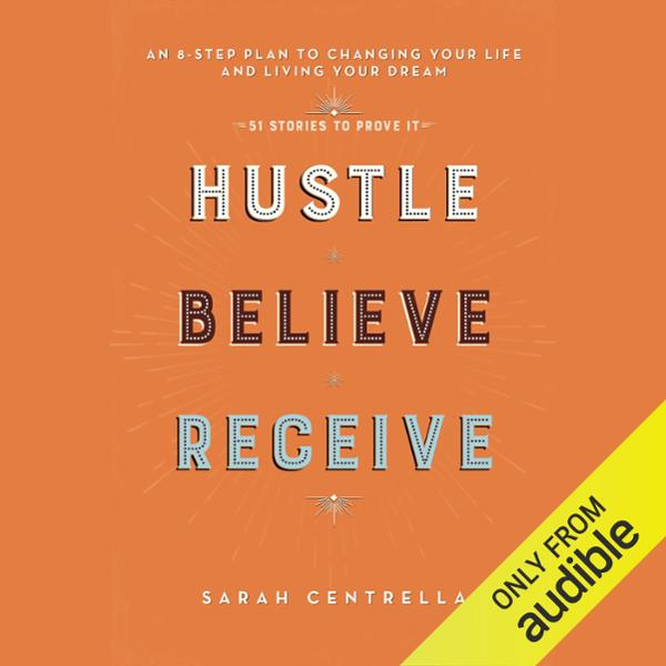 Hustle Believe Receive: An 8-Step Plan to Changing Your Life and Living Your Dream , Hörbuch, Digital, 1, 624min