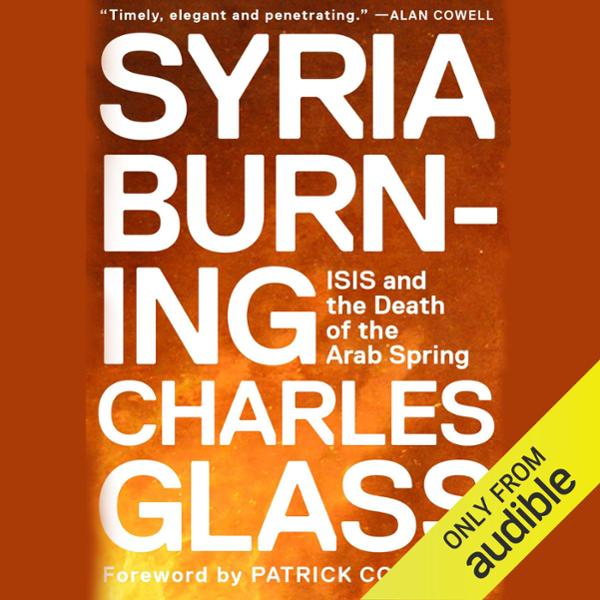 Syria Burning: ISIS and the Death of the Arab Spring , Hörbuch, Digital, 1, 175min