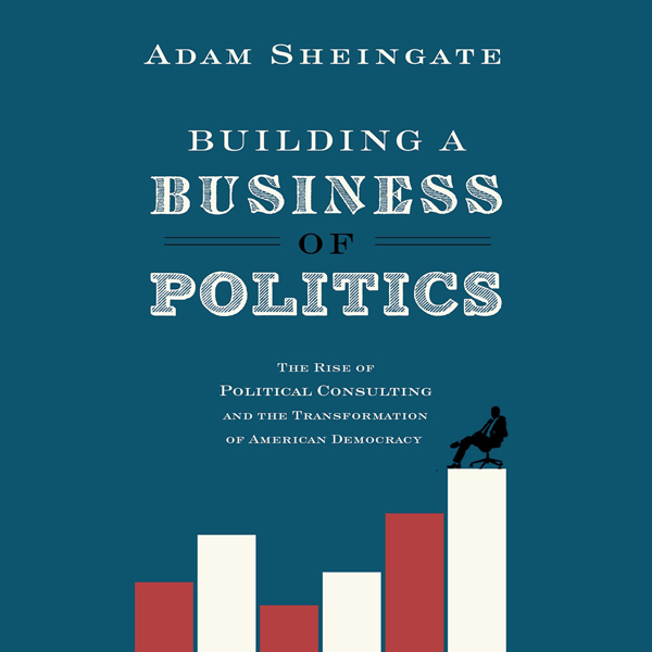 Building a Business of Politics: The Rise of Po...