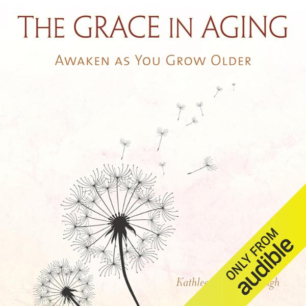 The Grace in Aging: Awaken as You Grow Older , ...