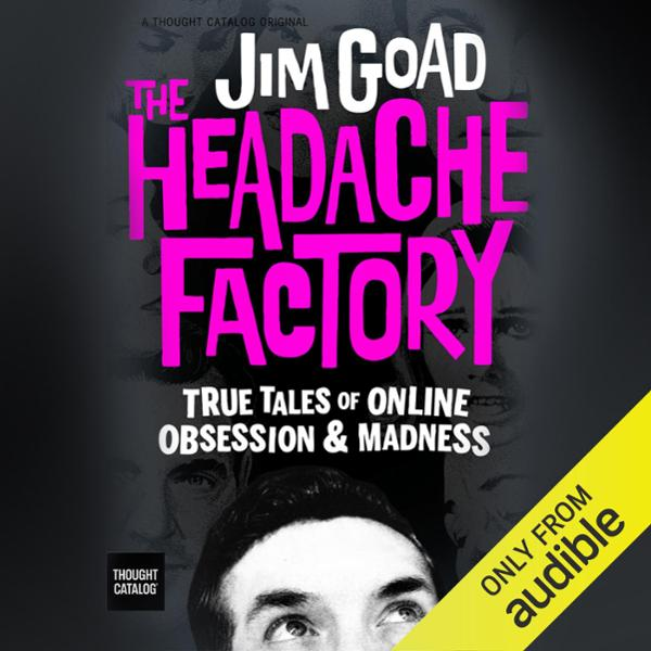 The Headache Factory: True Tales of Online Obse...
