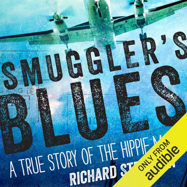 Smuggler´s Blues: A True Story of the Hippie Ma...