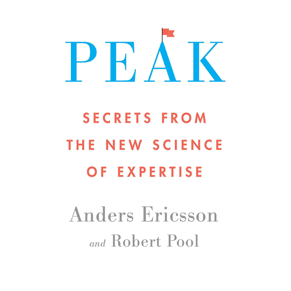 Peak: Secrets from the New Science of Expertise...