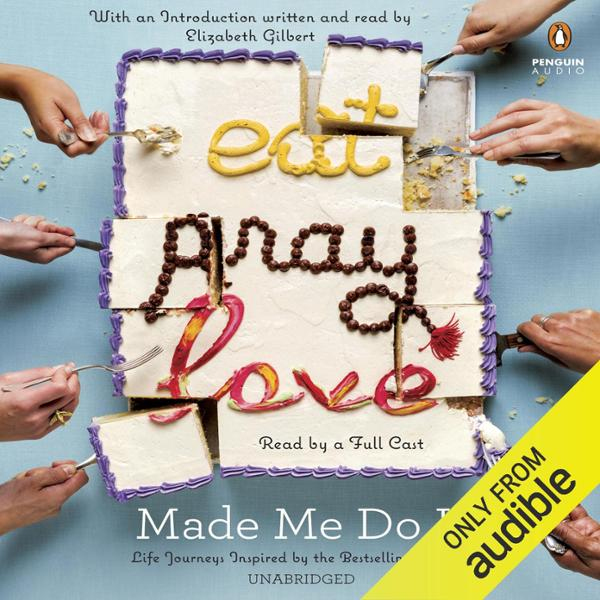 Eat Pray Love Made Me Do It: Life Journeys Insp...