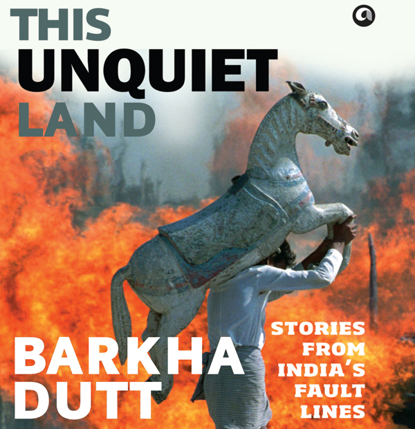 This Unquiet Land. Stories from India´s Fault L...