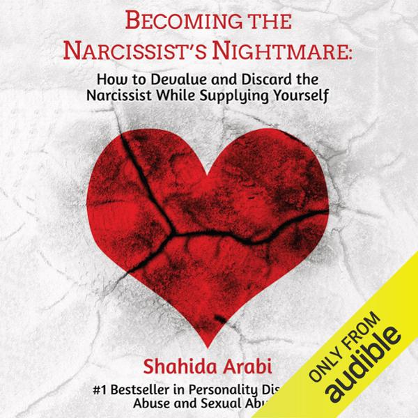 Becoming the Narcissist´s Nightmare: How to Devalue and Discard the Narcissist While Supplying Yourself , Hörbuch, Digital, 1, 1154min