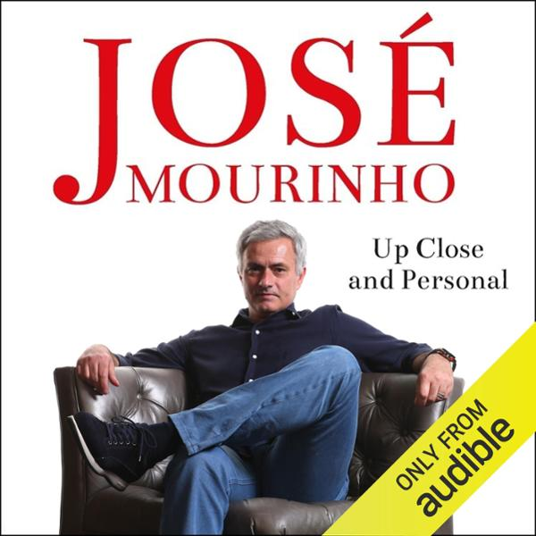José Mourinho: Up Close & Personal , Hörbuch, D...