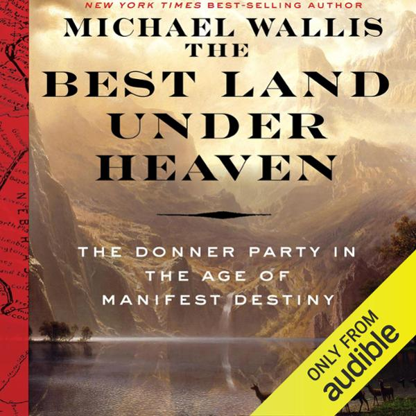 The Best Land Under Heaven: The Donner Party in...