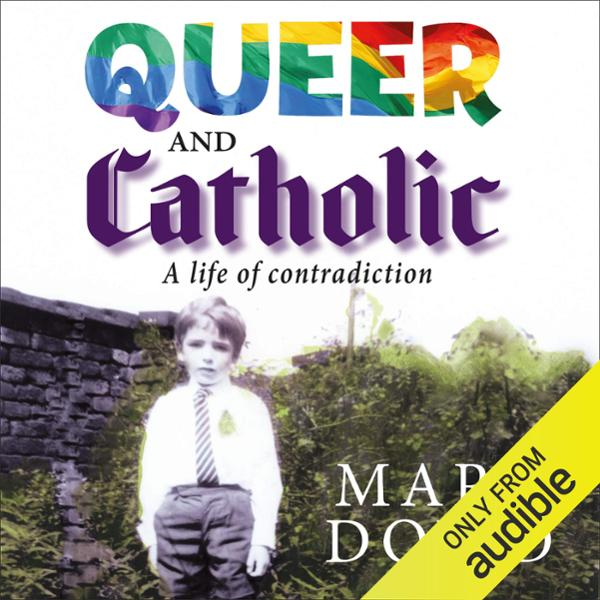 Queer and Catholic: A Life of Contradiction , H...