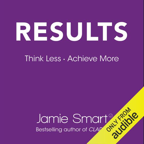Results: Think Less. Achieve More. , Hörbuch, D...