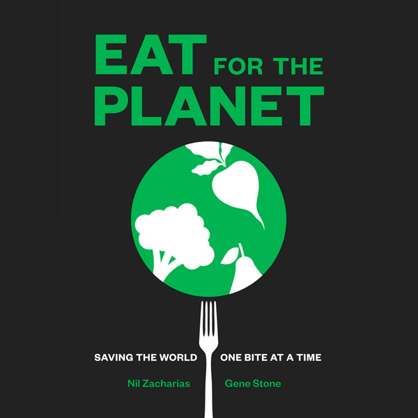 Eat for the Planet: Saving the World, One Bite ...