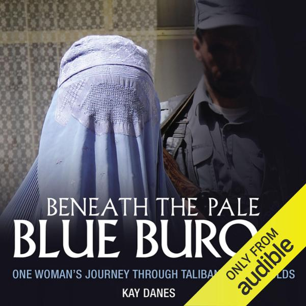 Beneath the Pale Blue Burqua: One Woman´s Journ...