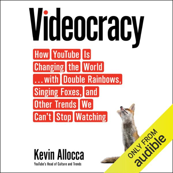 Videocracy: How YouTube Is Changing the World.....